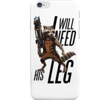 """Rocket Raccoon - """"I will need his leg"""" iPhone Case/Skin"""