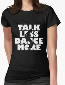 Dance More Womens Fitted T-Shirt