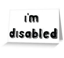 I'm Disabled - Requested Design Greeting Card