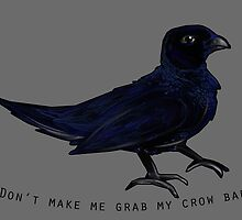 """Don't make me grab my crow bar"" by PixieWillow"