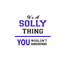 It's a SOLLY thing, you wouldn't understand !! by allnames