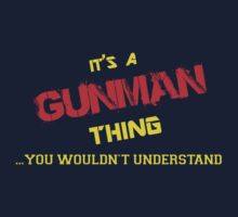 It's a GUNMAN thing, you wouldn't understand !! by itsmine