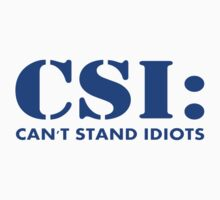 CSI: Can't Stand Idiots Kids Clothes