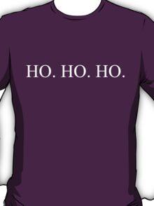 HO. HO. HO.  T-Shirt