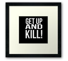 Get up and kill. Framed Print