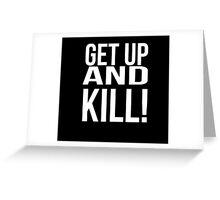 Get up and kill. Greeting Card