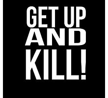 Get up and kill. Photographic Print