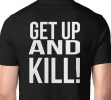 Get up and kill. Unisex T-Shirt