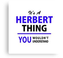 It's a HERBERT thing, you wouldn't understand !! Canvas Print