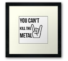 You cannot kill the metal. Framed Print