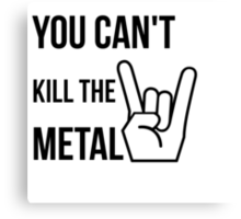 You cannot kill the metal. Canvas Print