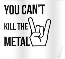 You cannot kill the metal. Poster