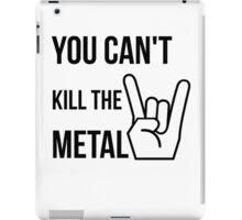 You cannot kill the metal. iPad Case/Skin