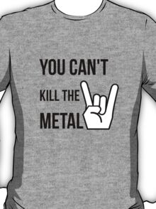 You cannot kill the metal. T-Shirt