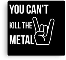 You can't kill the metal. Canvas Print