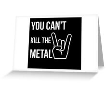 You can't kill the metal. Greeting Card