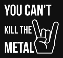 You can't kill the metal. by 2monthsoff