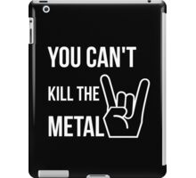 You can't kill the metal. iPad Case/Skin