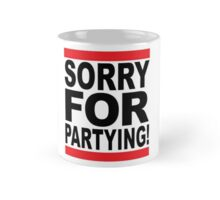 Sorry for Partying! Mug