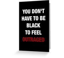YOU DON'T HAVE TO BE BLACK (I CAN'T BREATHE) Greeting Card