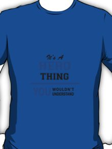 It's a HERO thing, you wouldn't understand !! T-Shirt