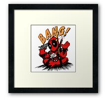 BANG! DEADPOOL! Framed Print