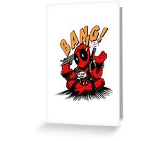 BANG! DEADPOOL! Greeting Card
