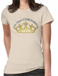 The Queen of Totally Everything Womens Fitted T-Shirt