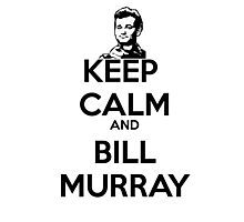 Keep Calm and Bill Murray Photographic Print
