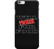 Will Twerk For Food iPhone Case/Skin