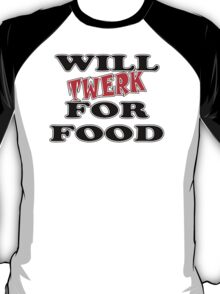 Will Twerk For Food T-Shirt