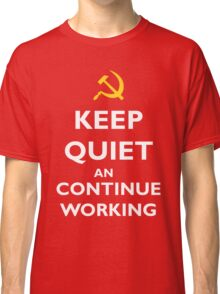 Keep quiet and continue working Classic T-Shirt