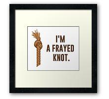 I'm a Frayed Knot Framed Print