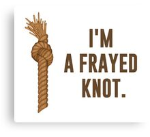 I'm a Frayed Knot Canvas Print