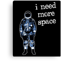 I Need More Space Astronaut Canvas Print