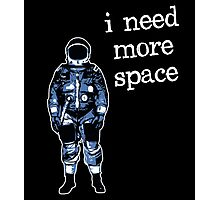 I Need More Space Astronaut Photographic Print