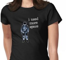 I Need More Space Astronaut Womens Fitted T-Shirt