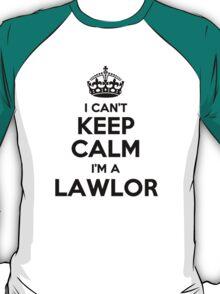 I cant keep calm Im a LAWLOR T-Shirt
