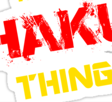 It's a HAKU thing, you wouldn't understand !! Sticker