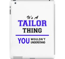 It's a TAILOR thing, you wouldn't understand !! iPad Case/Skin