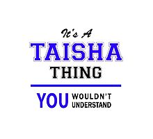 It's a TAISHA thing, you wouldn't understand !! by allnames