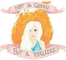 Not a Queen - A Khaleesi by Leanne Egan