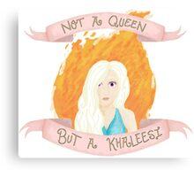 Not a Queen - A Khaleesi Canvas Print