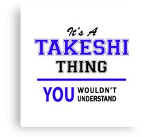 It's a TAKESHI thing, you wouldn't understand !! Canvas Print