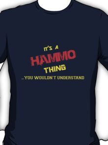 It's a HAMMO thing, you wouldn't understand !! T-Shirt