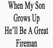 When My Son Grows Up He'll Be A Great Fireman  by supernova23