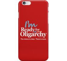 I'm ready for Oligarchy iPhone Case/Skin