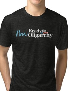 I'm ready for Oligarchy Tri-blend T-Shirt