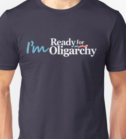 I'm ready for Oligarchy Unisex T-Shirt
