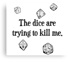 The Dice are Trying to Kill Me Canvas Print